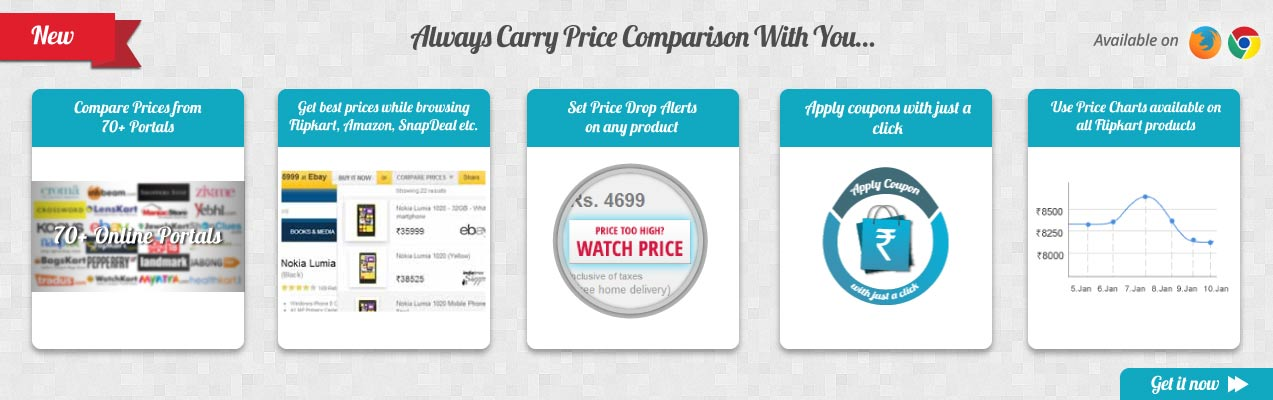 Always Carry Price Comparison With You...Compare Prices from 70+ Portals, Get best prices while browsing Flipkart, Amazon, SnapDeal etc., Set Price Drop Alerts on any product, Use Price Charts available on all Flipkart products